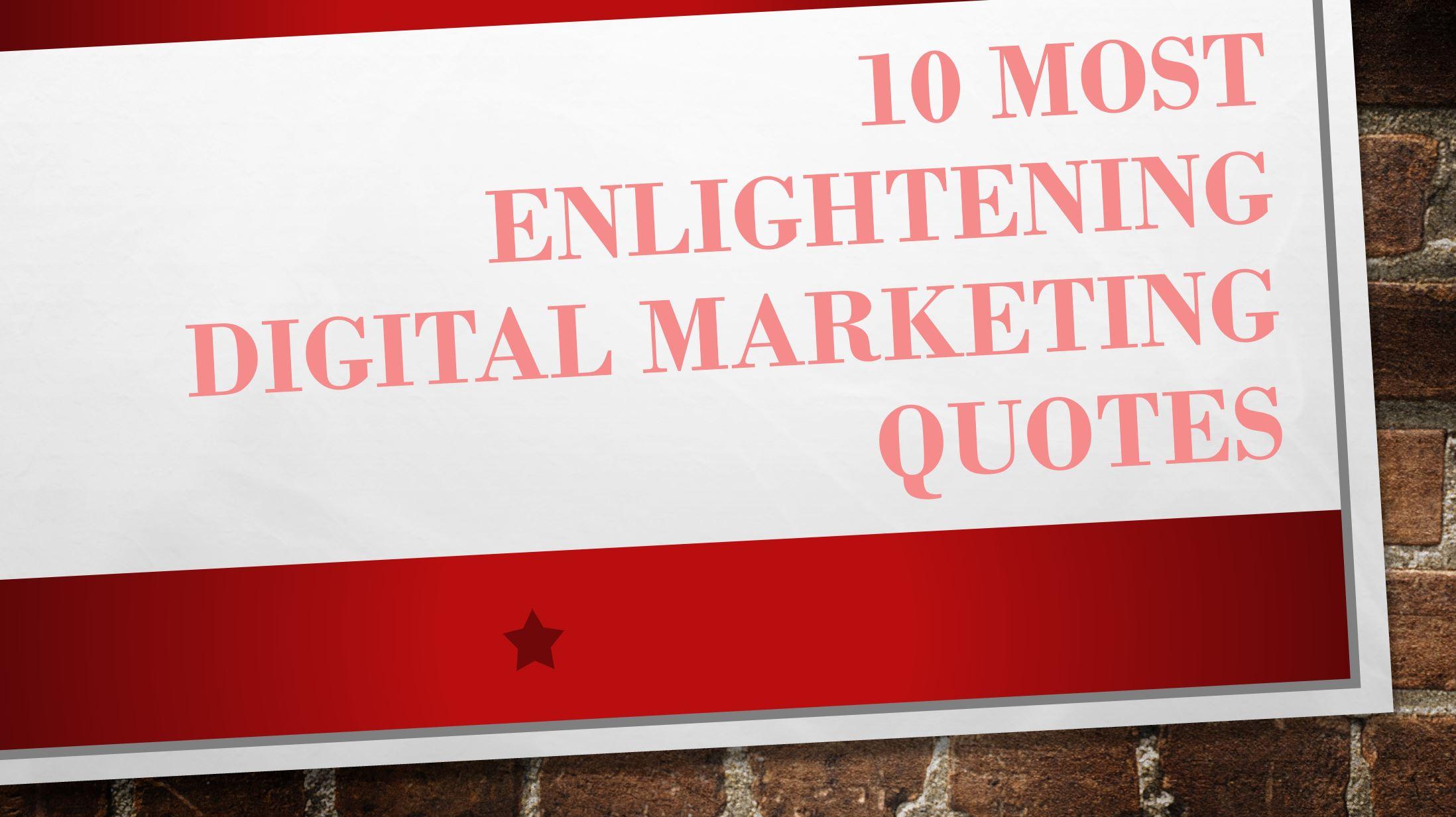 10 Most Enlightening Digital Marketing Quotes