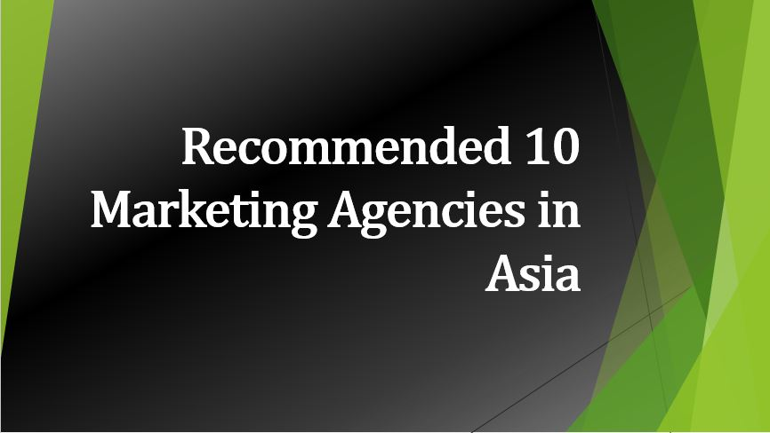 Recommended 10 marketing agencies in Asia