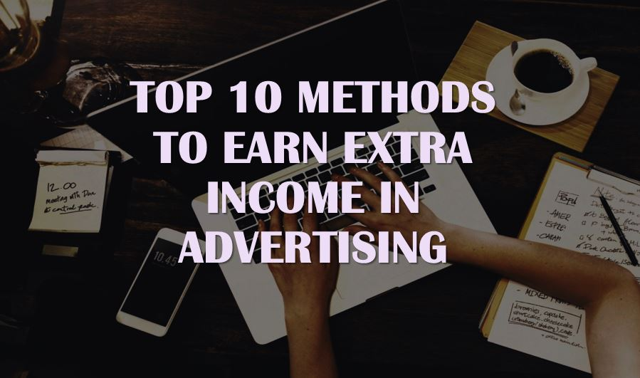 Top 10 methods to earn extra income in advertising