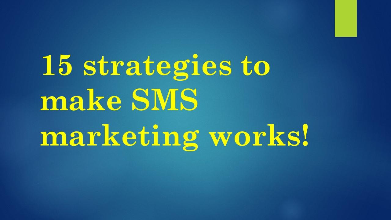 15 strategies to make SMS marketing works!