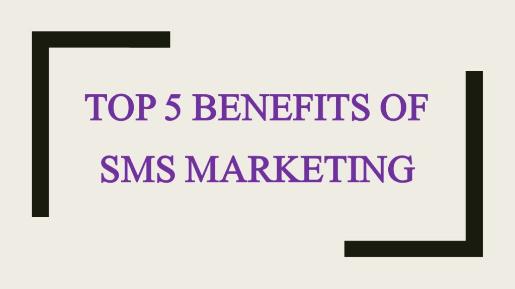 Top 5 benefits of SMS marketing