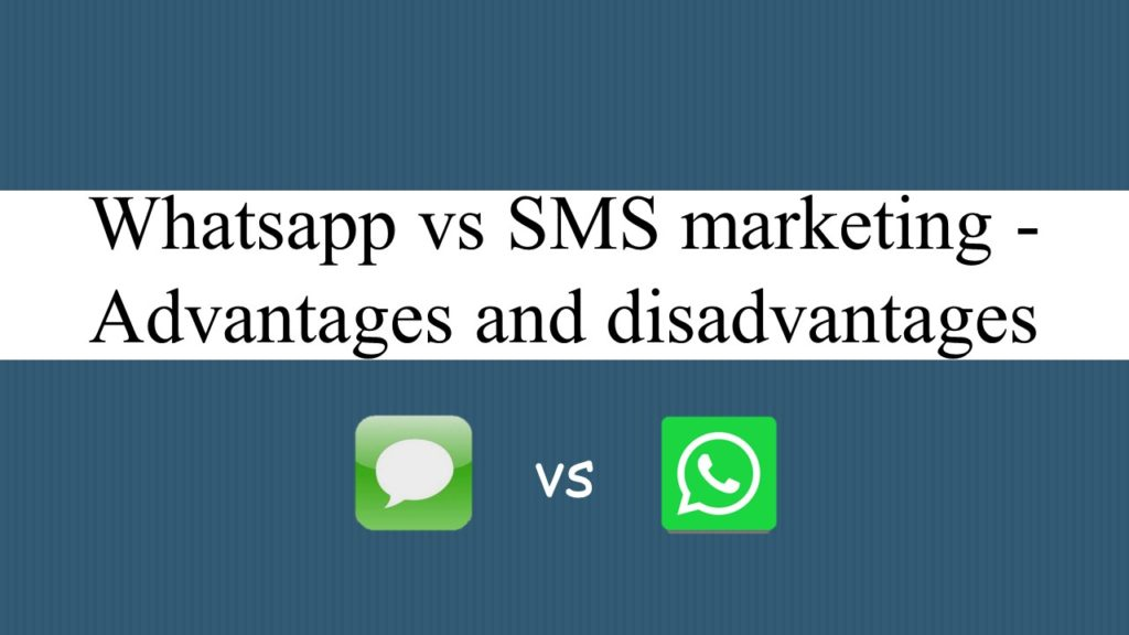 Whatsapp vs SMS marketing - Advantages and disadvantages