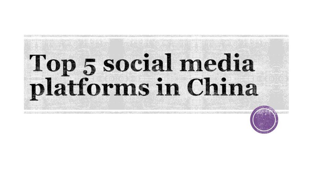 Top 5 social media platforms in China