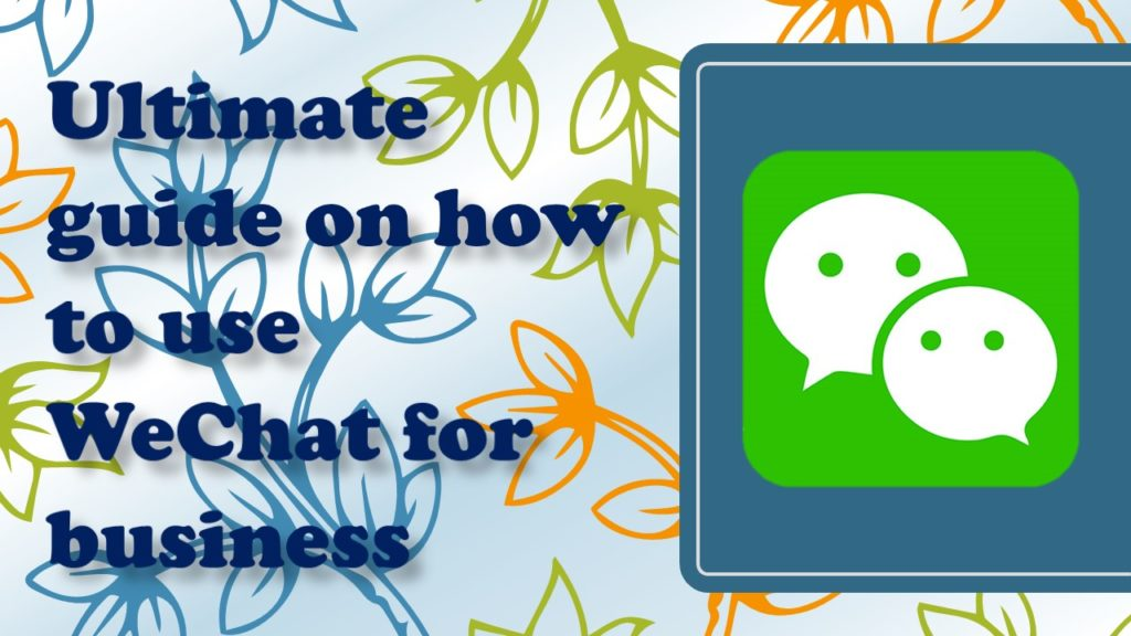 Ultimate guide on how to use WeChat for Business