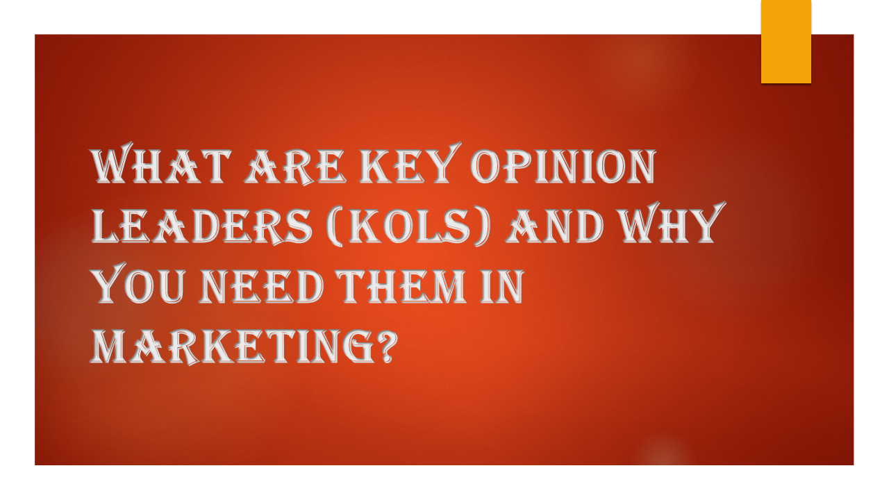 What are Key Opinion Leaders (KOLs) and why you need them in marketing?