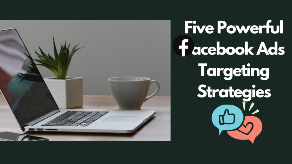 5 Powerful Facebook Ad Targeting Strategies