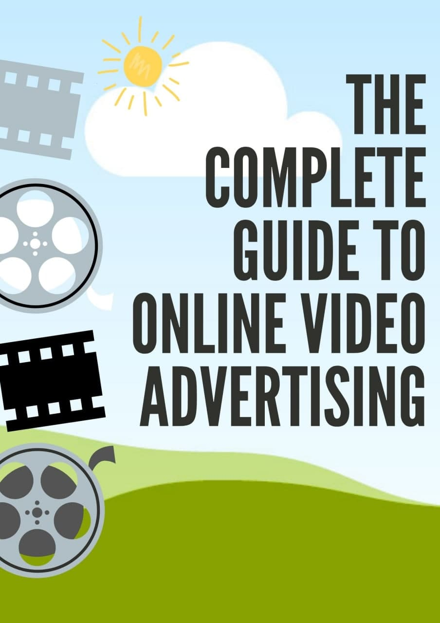 The Complete Guide to Online Video Advertising