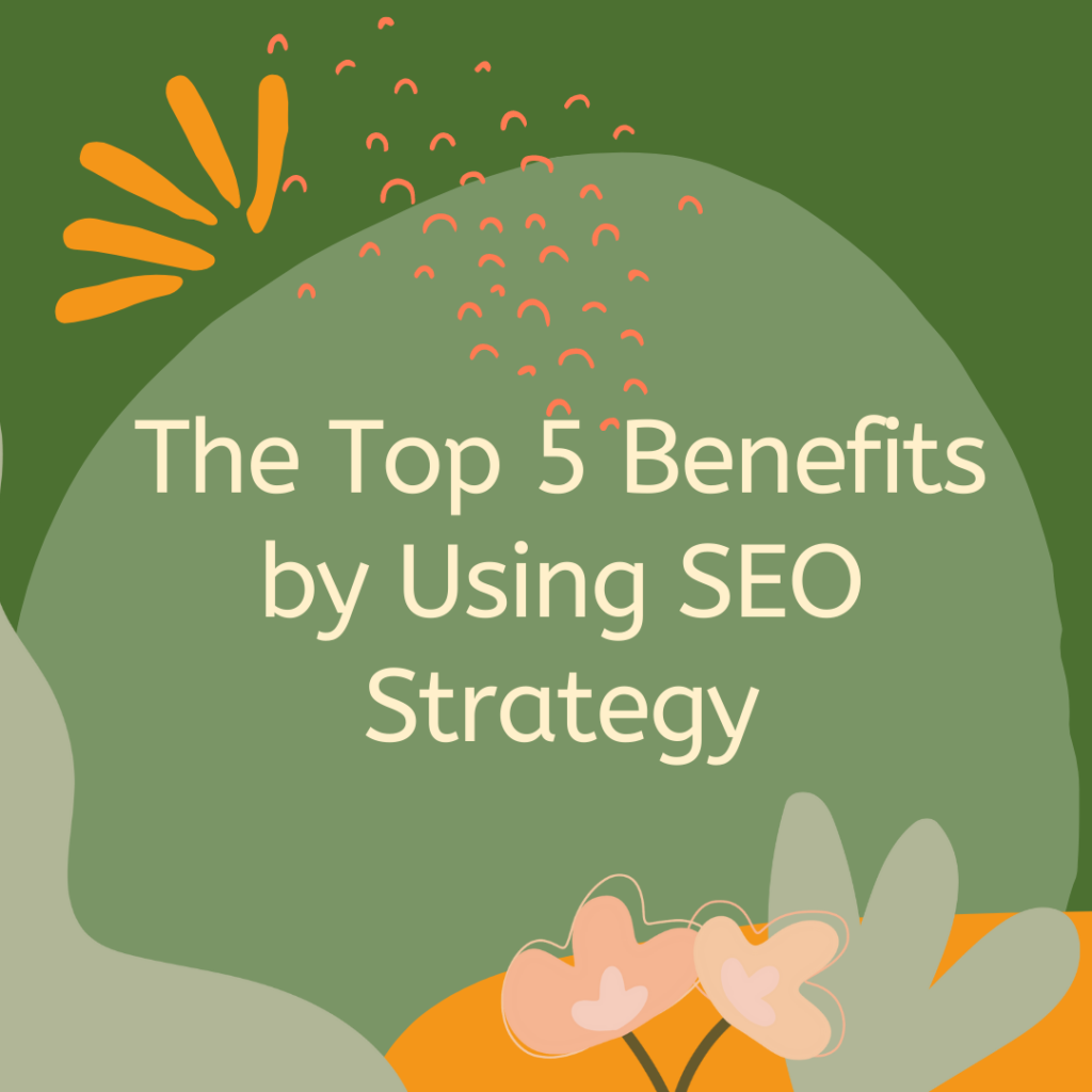 The top 5 benefits by using SEO strategy