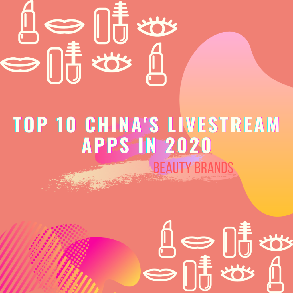 Top 10 China LiveStream Apps in 2020 (Beauty Brands)
