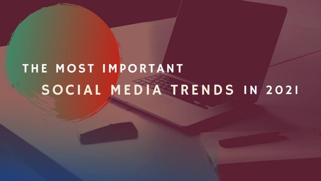 The most important social media trends in 2021